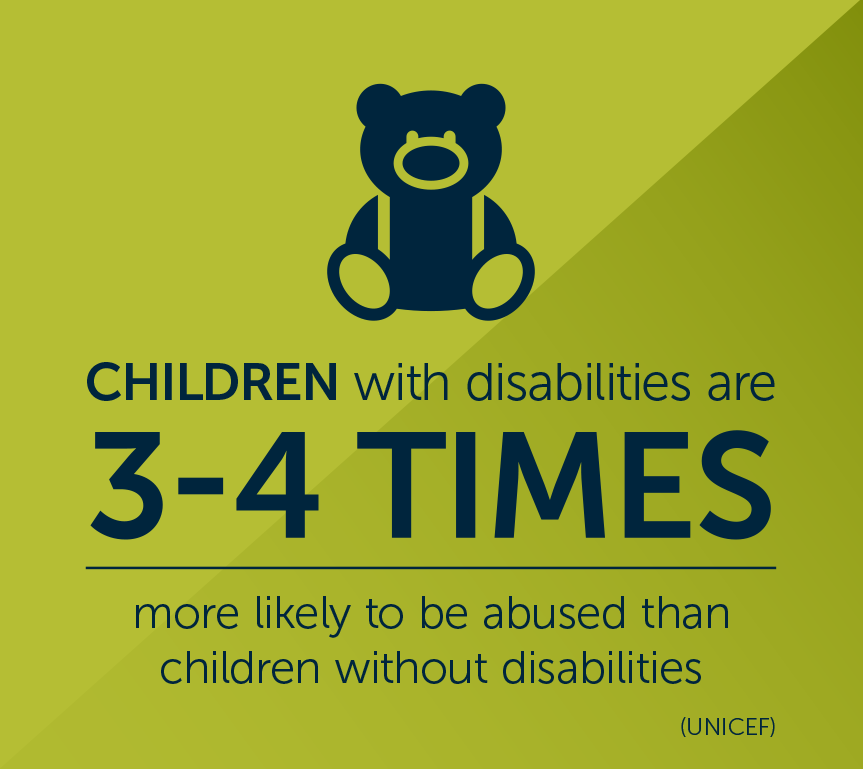 Children with disabilities are 3-4 times more likely to be abused than children without disabilities