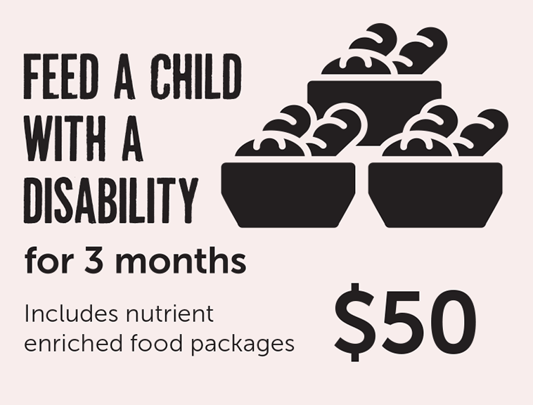 Feed a child with a disability for 3 months - $50. Includes nutrient enriched food packages
